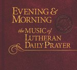 Evening & Morning: Music of Lutheran Daily Prayer CD