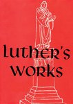 Luther's Works, Volume 3 (Lectures on Genesis Chapters 15-20)