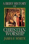 Brief History of Christian Worship