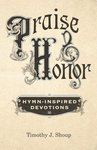 Praise & Honor: Hymn-Inspired Devotions