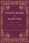 Foxe's Book of Martyrs (And Edited with Commentary)