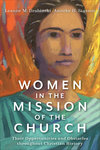 Women in the Mission of the Church: Their Opportunities and Obstacles Throughout Christian History