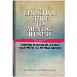 Christian Guide to Mental Illness Vol. 2: Helping Christians Obtain Treatment for Mental Illness