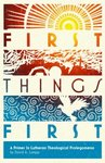 First Things First: A Primer in Lutheran Theological Prolegmena