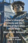 Luther's Liturgical Criteria and His Reform of the Canon