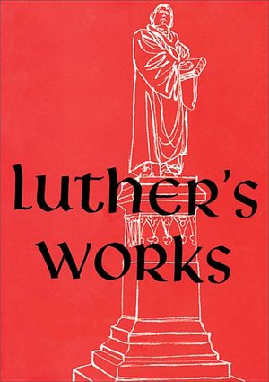 Luther's Works, Volume 17 (Lectures on Isaiah Chapters 40-66)