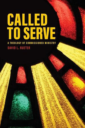 Called to Serve: A Theology of Commissioned Ministry