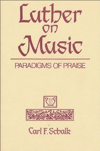 Luther on Music: Paradigms of Praise