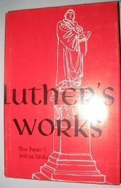 Luther's Works, Volume 19 (Lectures on the Minor Prophets II)