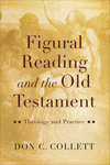 Figural Reading and the Old Testament: Theology and Practice