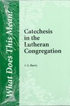 Catechesis in the Lutheran Congregation (What Does This Mean?)